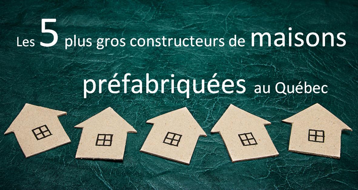 5 Plus gros constructeurs de maisons prefabriquees au quebec