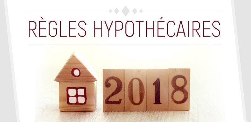 nouvelles regles hypothecaires 2018